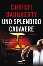 Uno splendido cadavere ebook by Christi Daugherty, Rita Giaccari