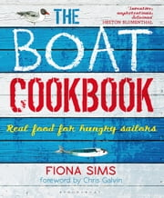 The Boat Cookbook - Real Food for Hungry Sailors ebook by Fiona Sims