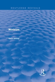 Noricum (Routledge Revivals) ebook by Geza Alfoldy