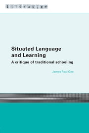 Situated Language and Learning - A Critique of Traditional Schooling ebook by James Paul Gee