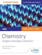 AQA AS/A Level Year 1 Chemistry Student Guide: Inorganic and organic chemistry 1 ebook by Alyn G. McFarland,Nora Henry