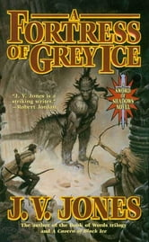 A Fortress of Grey Ice - Book Two of Sword of Shadows ebook by J. V. Jones