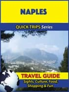 Naples Travel Guide (Quick Trips Series) - Sights, Culture, Food, Shopping & Fun ebook by Sara Coleman