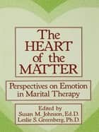 The Heart Of The Matter: Perspectives On Emotion In Marital - Perspectives On Emotion In Marital Therapy ebook by Susan M. Johnson, Leslie S. Greenberg