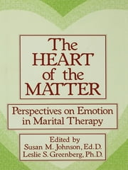 The Heart Of The Matter: Perspectives On Emotion In Marital - Perspectives On Emotion In Marital Therapy ebook by Susan M. Johnson,Leslie S. Greenberg