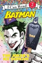Batman Classic: The Joker's Ice Scream ebook by Andie Tong, Donald Lemke