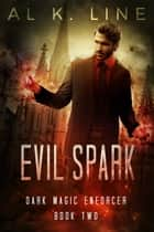 Evil Spark ebook by Al K. Line
