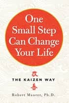 One Small Step Can Change Your Life ebook by Robert Maurer Ph.D.