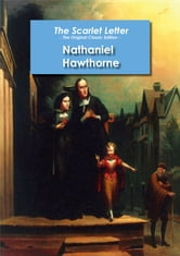 The Scarlet Letter - The Original Classic Edition ebook by Nathaniel Hawthorne