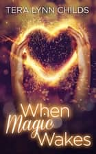When Magic Wakes ebook by Tera Lynn Childs