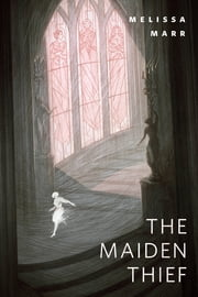 The Maiden Thief - A Tor.Com Original ebook by Melissa Marr
