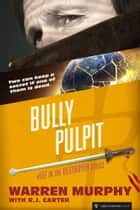 Bully Pulpit - The Destroyer #151 ebook by Warren Murphy, R.J. Carter