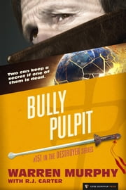 Bully Pulpit - The Destroyer #151 ebook by Warren Murphy,R.J. Carter