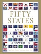 Fifty States: Every Question Answered ebook by Lori Baird, Marcel Brousseau, Amber Rose