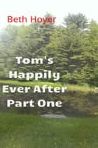 Tom's Happily Ever After Part One ebook by Beth Hoyer
