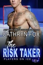 The Risk Taker ebook by Cathryn Fox