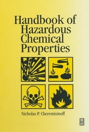 Handbook of Hazardous Chemical Properties ebook by Nicholas P Cheremisinoff