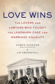 Love Wins - The Lovers and Lawyers Who Fought the Landmark Case for Marriage Equality ebook by Jim Obergefell,Debbie Cenziper