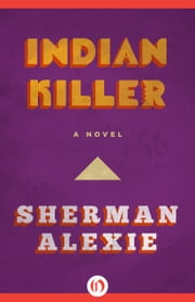 Indian Killer - A Novel ebook by Sherman Alexie