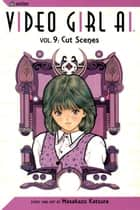 Video Girl Ai, Vol. 9 - Cut Scenes eBook by Masakazu Katsura, Masakazu Katsura