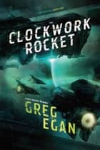 The Clockwork Rocket ebook by Greg Egan