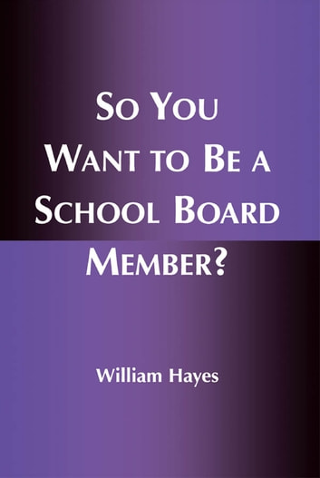 So You Want to Be a School Board Member? ebook by William Hayes