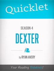 Quicklet on Dexter Season 4 ebook by Ryan  James Avery