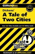 CliffsNotes on Dickens' A Tale of Two Cities ebook by Marie Kalil