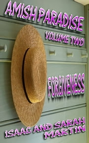 Amish Paradise- Volume 2- Forgiveness ebook by Isaac Martin,Sarah Martin