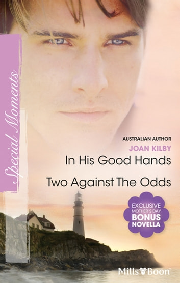 In His Good Hands/Two Against The Odds/His Perfect Match ebook by Joan Kilby,Joan Kilby,Beth Andrews