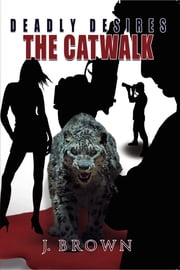 Deadly Desires: The Catwalk ebook by J. Brown
