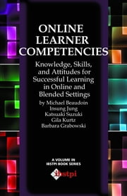 Online Learning Competencies: Knowledge, Skills, and Attitudes for Successful Learning in Online and Blended Settings ebook by Beaudoin, Michael