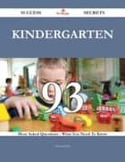 Kindergarten 93 Success Secrets - 93 Most Asked Questions On Kindergarten - What You Need To Know ebook by Aaron Hurst