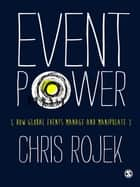 Event Power - How Global Events Manage and Manipulate ebook by Chris Rojek