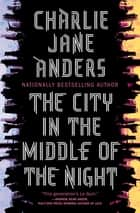 The City in the Middle of the Night 電子書 by Charlie Jane Anders