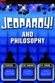 Jeopardy! and Philosophy - What is Knowledge in the Form of a Question? ebook by