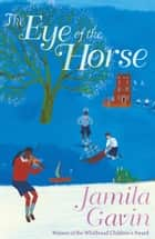 The Eye of the Horse ebook by Jamila Gavin