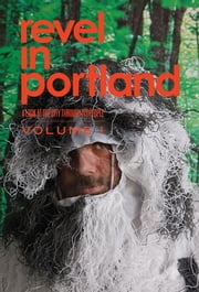 Revel in Portland - A Look At the City Through Its People ebook by Janice Grube, Carolin Harris
