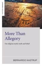 More Than Allegory - On Religious Myth, Truth And Belief ebook by Bernardo Kastrup