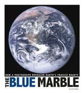 The Blue Marble - How a Photograph Revealed Earth's Fragile Beauty ebook by Don Nardo