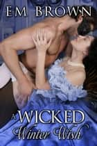 A Wicked Winter Wish ebook by Em Brown