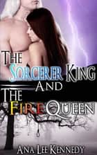 The Sorcerer King and the Fire Queen ebook by Ana Lee Kennedy
