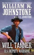 Will Tanner: U.S. Deputy Marshal ebook by William W. Johnstone, J.A. Johnstone