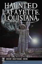 Haunted Lafayette, Louisiana ebook by Cheré Dastugue Coen