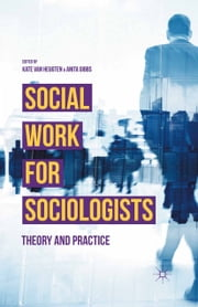 Social Work for Sociologists - Theory and Practice ebook by Kate van Heugten,Anita Gibbs