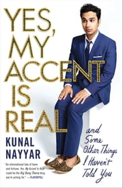 Yes, My Accent Is Real - And Some Other Things I Haven't Told You ebook by Kunal Nayyar