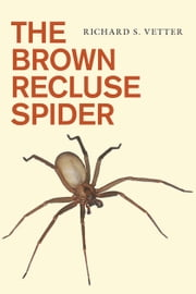 The Brown Recluse Spider ebook by Richard S. Vetter