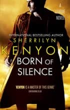 Born Of Silence - Number 5 in series ebook by Sherrilyn Kenyon