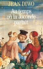 Au temps où la Joconde parlait ebook by Jean Diwo