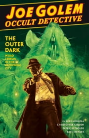 Joe Golem: Occult Detective Volume 2--The Outer Dark ebook by Mike Mignola, Christopher Golden, Patric Reynolds,...